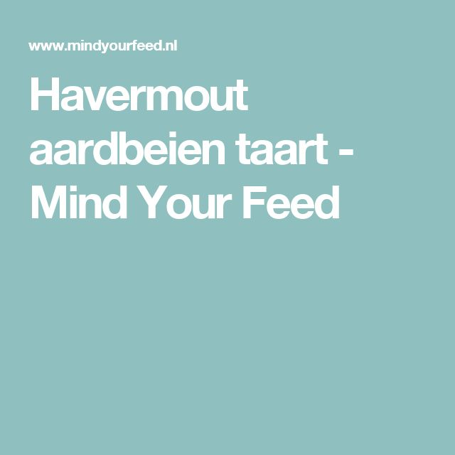 Havermout aardbeien taart - Mind Your Feed