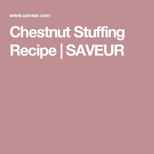 Chestnut Stuffing Recipe | SAVEUR