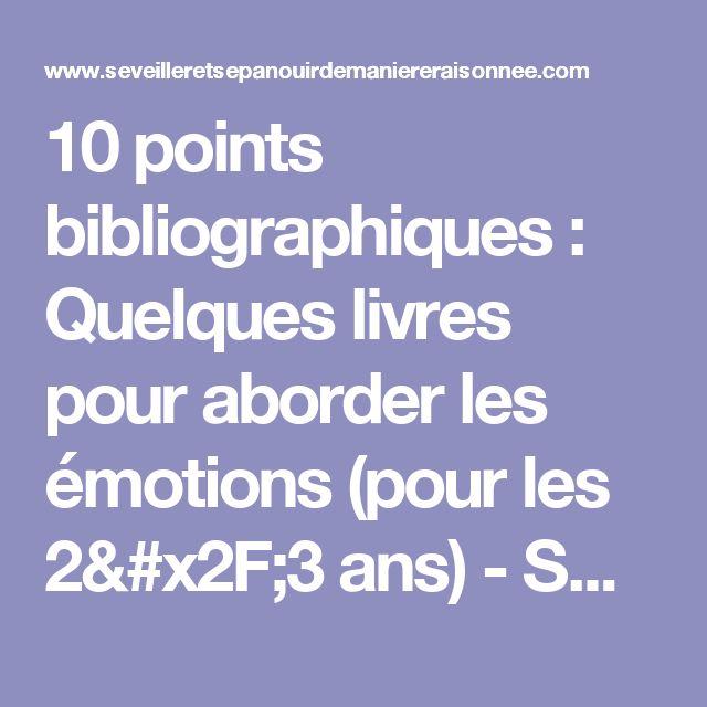 10 points bibliographiques : Quelques livres pour aborder les émotions (pour les 2/3 ans) - S'éveiller et s'épanouir de manière raisonnée
