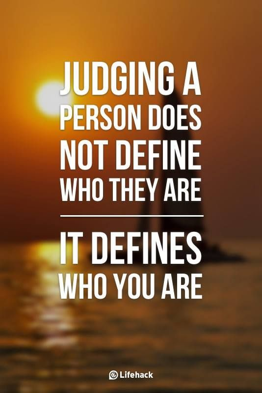 Judging a Person Does Not Define Who They Are… It Defines Who You Are