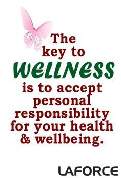 the key to wellness is to accept personal responsibility for your health and well-being  health wellness quote inspiration  http://laforceinc.com/about/employee-wellness/