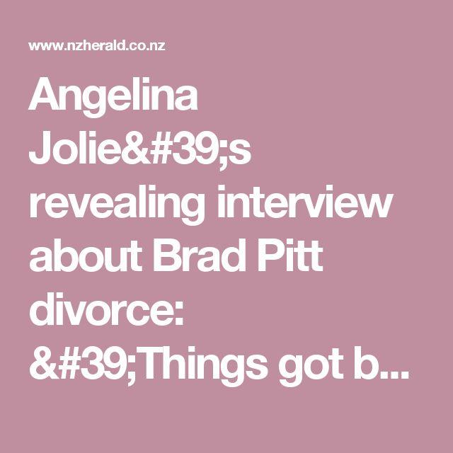 Angelina Jolie's revealing interview about Brad Pitt divorce: 'Things got bad' - NZ Herald