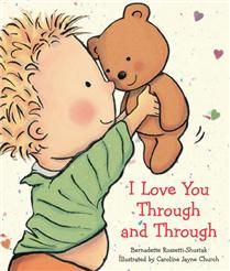 I Love You Through and Through by Bernadette Rossetti-Shustak and  Illustrated by Caroline Jayne Church. I love your hair and eyes, Your giggles and cries...