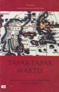 Tapak-Tapak Waktu: Kebudayaan, Sejarah, dan Kehidupan Sosial di Sulawesi Selatan | insistpress