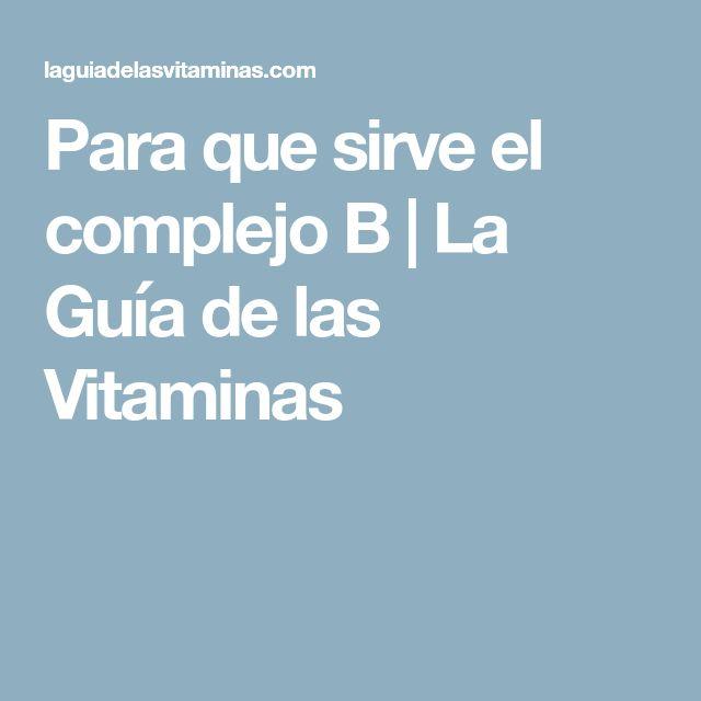Para que sirve el complejo B | La Guía de las Vitaminas