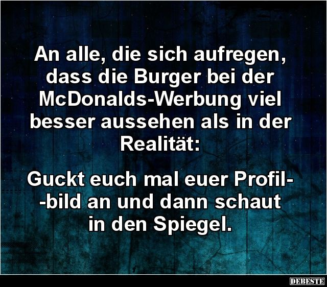 An Alle, Die Sich Aufregen, Dass Die Burger Bei Der McDonalds..  