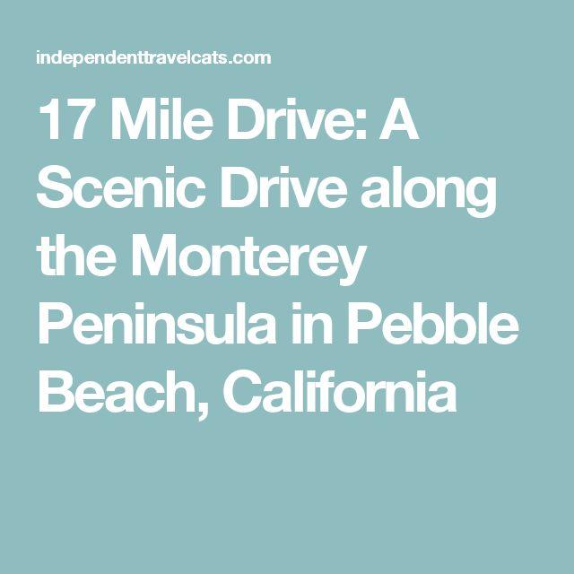 17 Mile Drive: A Scenic Drive along the Monterey Peninsula in Pebble Beach, California