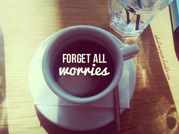 forget all worries / coffee
