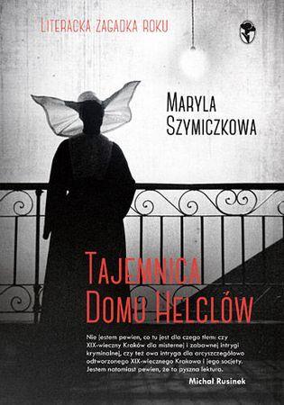 """Maryla Szymiczkowa, """"Tajemnica domu Helclów"""", Znak Litera Nova, Kraków 2015. 282 strony"""