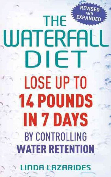The Waterfall Diet: Lose Up to 14 Pounds in 7 Days by Controlling Water…