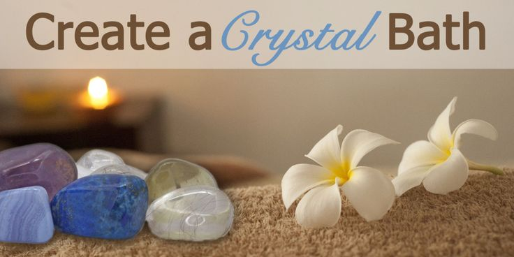 How To Create a Crystal Bath: Crystals and water are natural companions. Crystals grow deep within the earth when supersaturated solutions of water and minerals flow into holes and crevices and slowly evaporate.