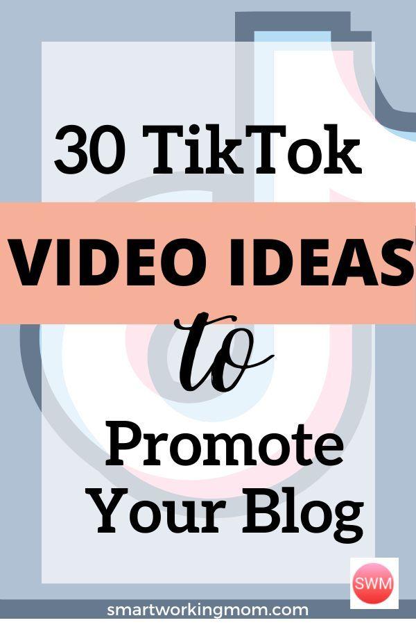 30 Ideas For Tiktok Videos To Promote Your Blog Smart Working Mom Blog Social Media Blog Tips Online Blog