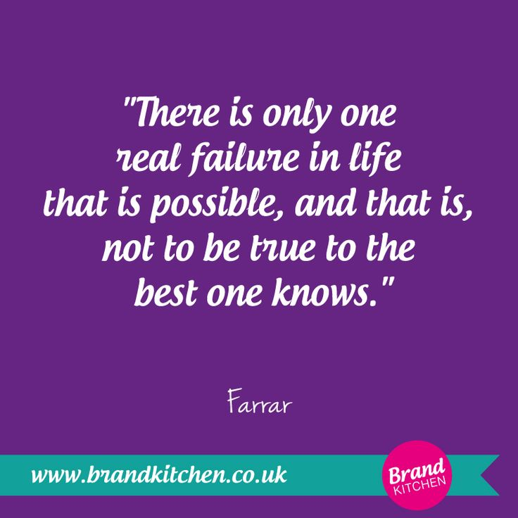 """There is only one real failure in life that is possible, and that is, not to be true to the best one knows."" ~Farrar #Possible #Failure"
