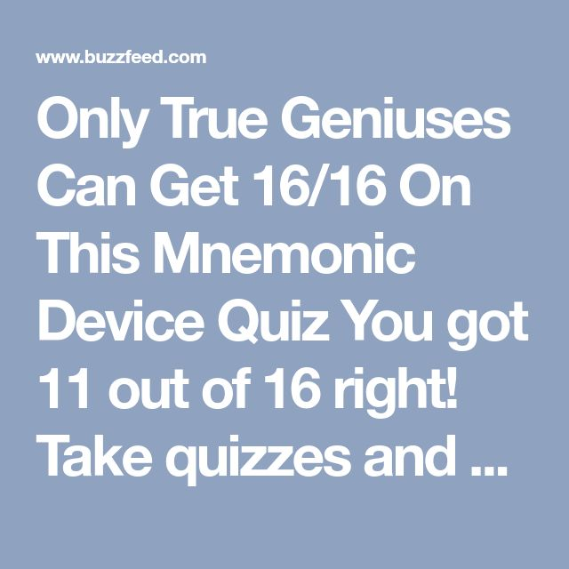 Only True Geniuses Can Get 16/16 On This Mnemonic Device Quiz You got 11 out of 16 right! Take quizzes and chill with the BuzzFeed app. Get the app Nicely done. You're so good at this, you should use your expertise as mnemonic devices as an icebreaker at