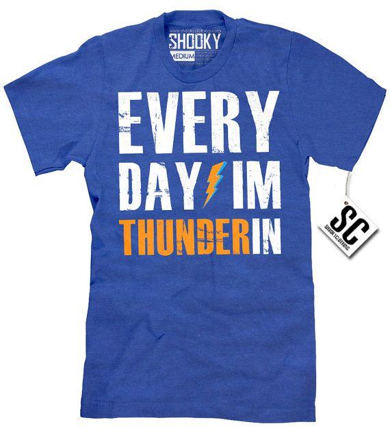 Every Day I'm Thunderin Oklahoma City Thunder OKC Basketball T-Shirt T5007
