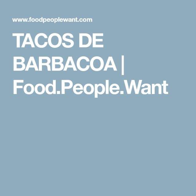 TACOS DE BARBACOA | Food.People.Want