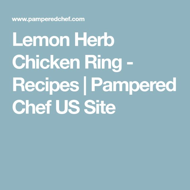 Lemon Herb Chicken Ring - Recipes | Pampered Chef US Site