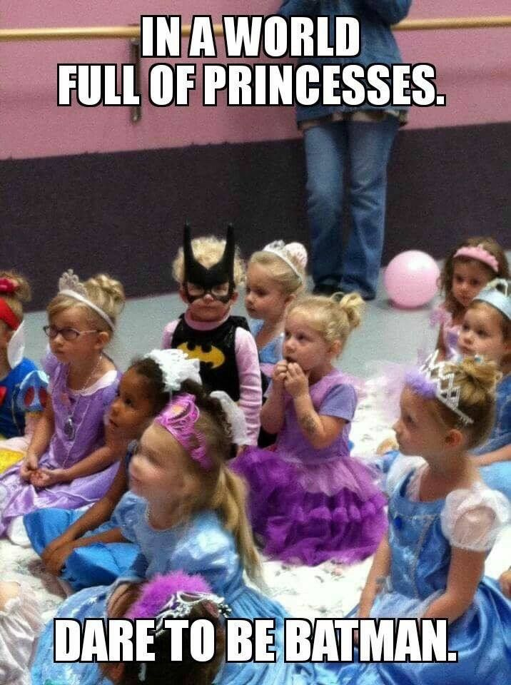 In a world full of princessss- dare to be a Batman! This is so my daughter! I love it!