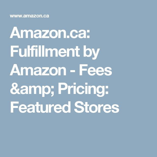 Amazon.ca: Fulfillment by Amazon - Fees & Pricing: Featured Stores