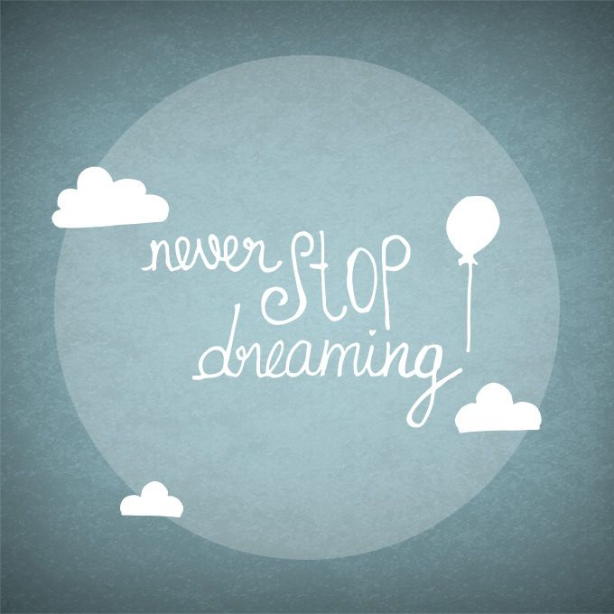 Never stop dreaming ♪