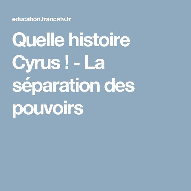 Quelle histoire Cyrus ! - La séparation des pouvoirs