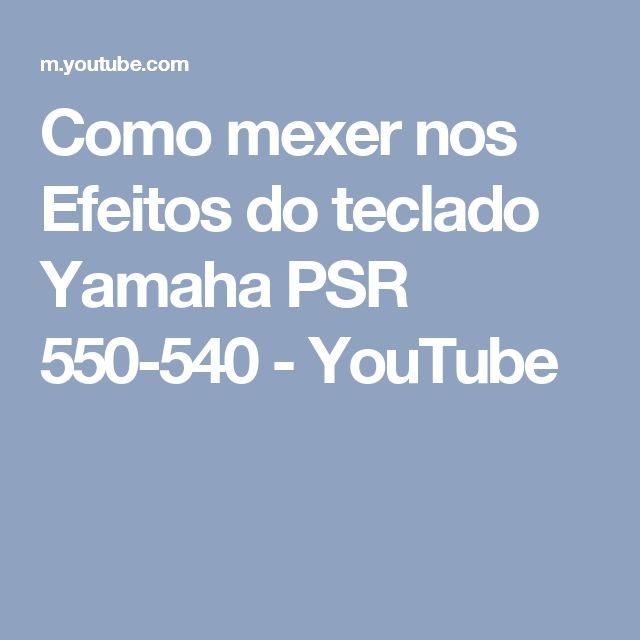 Como mexer nos Efeitos do teclado Yamaha PSR 550-540 - YouTube