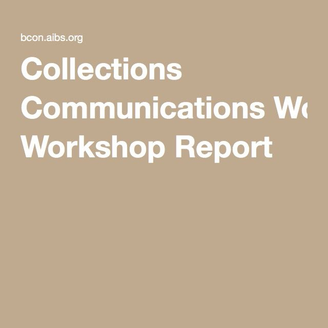 Collections Communications Workshop Report |