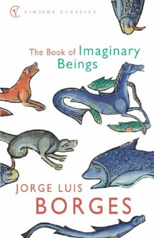The Book Of Imaginary Beings by Jorge Luis Borges (*)