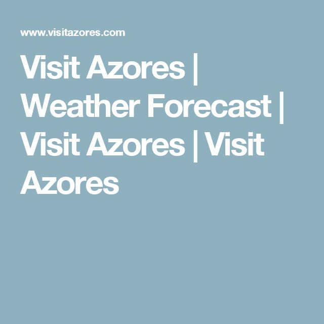 Visit Azores |  Weather Forecast | Visit Azores | Visit Azores