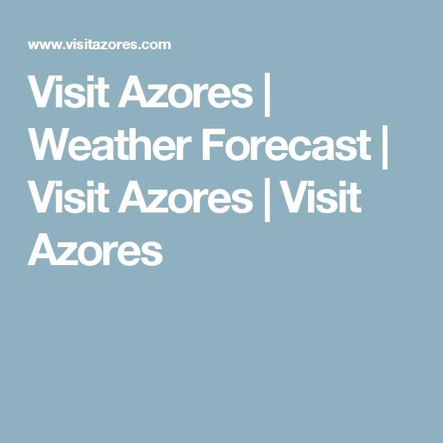 Visit Azores |  Weather Forecast | Visit Azores | Visit Azores