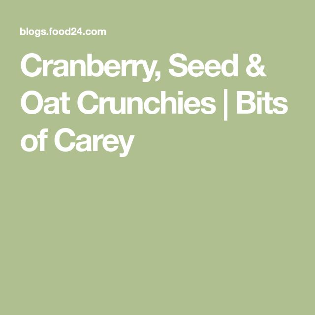 Cranberry, Seed & Oat Crunchies | Bits of Carey