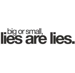 Big or small, lies are lies. // Wisdom Quotes