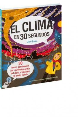 El Clima en 30 segundos / Jen Green.  Blume, 2016
