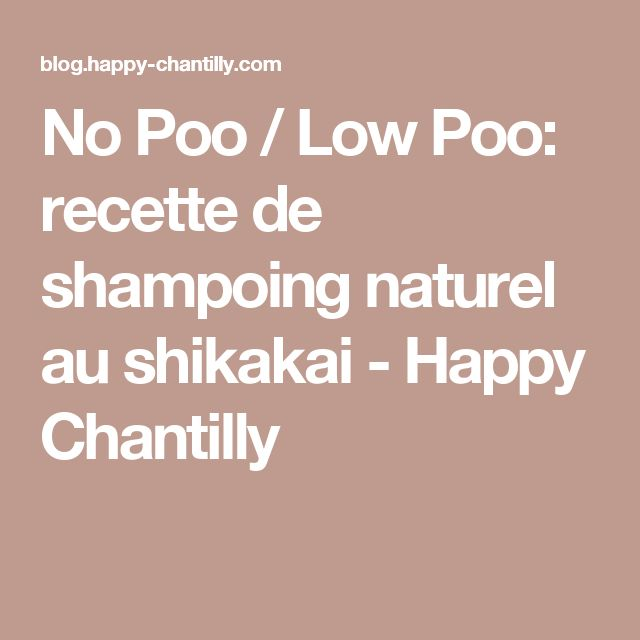 No Poo / Low Poo: recette de shampoing naturel au shikakai - Happy Chantilly