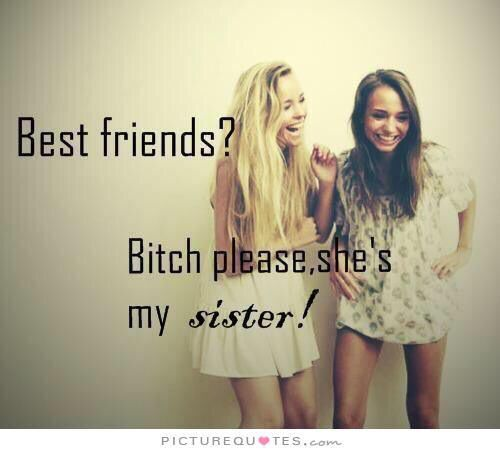 Bitch she is my sister