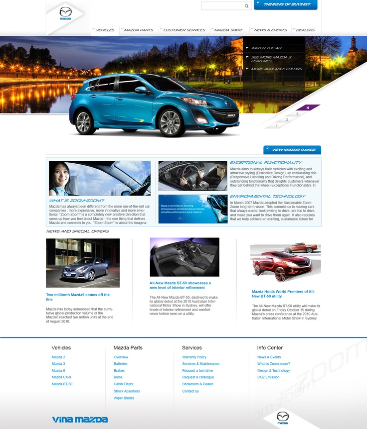 The website was built in lively and fashionable style which was inspired from impressive design of Mazda cars. Customers have a chance to interact and get all experience about cars from overview to spare parts on this website. Moreover, Mazda's website was also created useful tools for customers, such as: Book a Test Drive, calculating interest and consultant service.