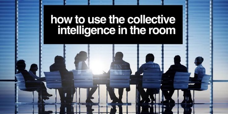 How to use collective intelligence in the room To make better decisions — Effective meetings boil done to engaging the collective intelligence of those attending to develop a path forward.