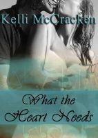 What the Heart Needs: Soulmate Series Book Two, an ebook by Kelli McCracken at Smashwords
