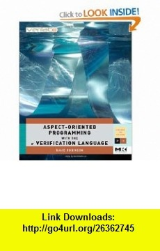 Aspect-Oriented Programming with the e  Verification Language A Pragmatic Guide for Testbench Developers (Systems on Silicon) (9780123742100) David Robinson , ISBN-10: 0123742102  , ISBN-13: 978-0123742100 ,  , tutorials , pdf , ebook , torrent , downloads , rapidshare , filesonic , hotfile , megaupload , fileserve