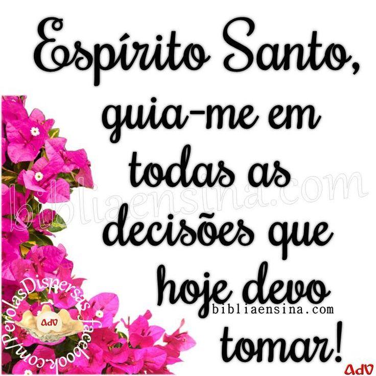 Espírito Santo, guia-me em todas as decisões que hoje devo tomar! #Deus_Abencoe_Voce #Abencoe #Deus