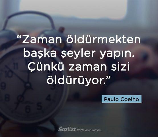 """""""Zaman öldürmekten başka şeyler yapın. Çünkü zaman sizi öldürüyor."""" #paulo #coelho #yazar #şair #kitap #şiir #özlü #anlamlı #sözler"""
