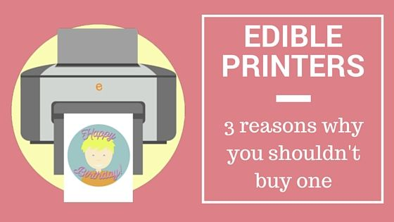 Edible Printers - When you shouldn't buy one - from the Topperoo Blog