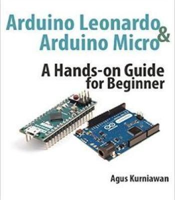 Arduino Leonardo And Arduino Micro: A Hands-On Guide For Beginner PDF