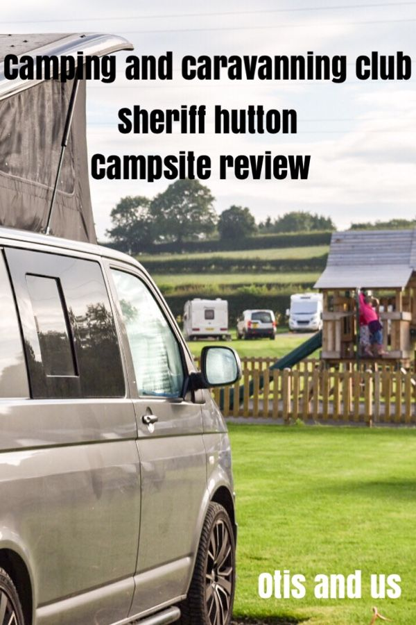 Camping and Caravanning Club: Sheriff Hutton Campsite Review - Otis & Us