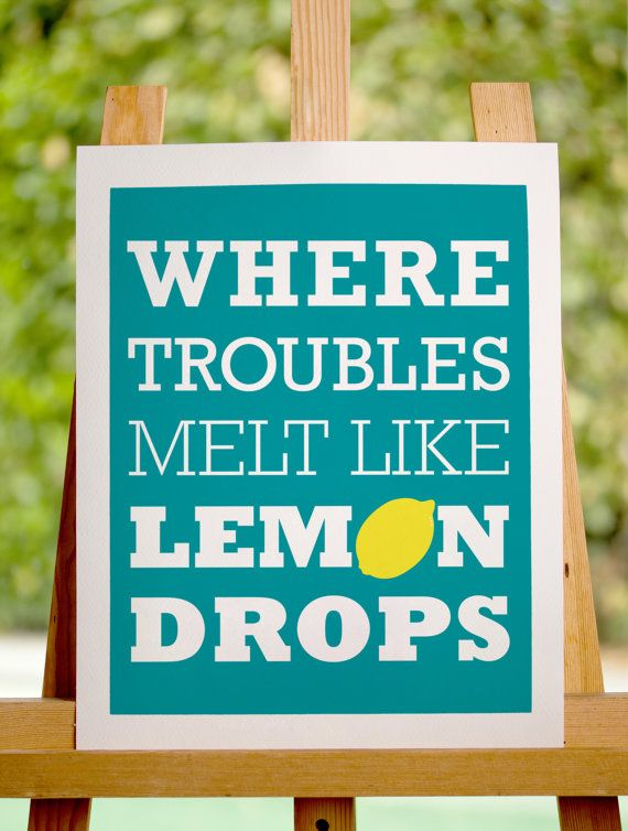 Where Troubles Melt Like Lemon Drops 11x14 Print - Teal and Yellow                                                                                                                                                     More