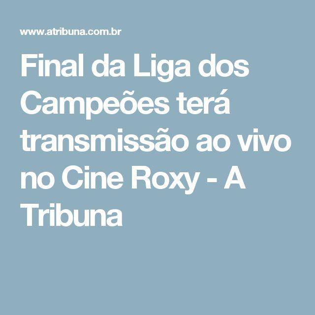 Final da Liga dos Campeões terá transmissão ao vivo no Cine Roxy - A Tribuna