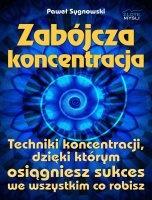 Zabójcza koncentracja / Paweł Sygnowski  Jak sprawić, aby nasza koncentracja podczas ważnych zadań, była na najwyższym poziomie?