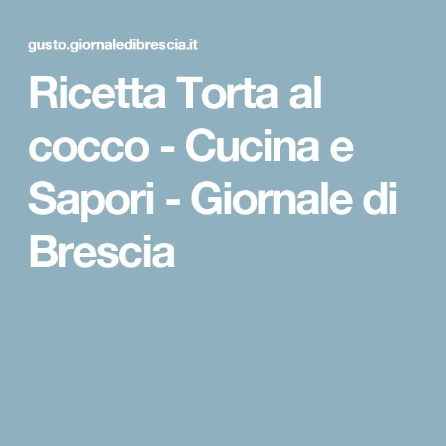 Ricetta Torta al cocco - Cucina e Sapori - Giornale di Brescia