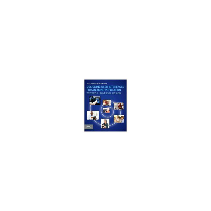 Designing User Interfaces for an Aging Population : Towards Universal Design (Paperback) (Jeff Johnson &