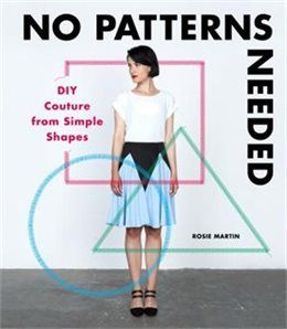 Book No Patterns Needed: Diy Couture From Simple Shapes by Rosie Martin